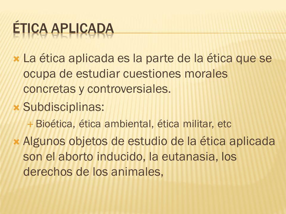 Ética aplicada La ética aplicada es la parte de la ética que se ocupa de estudiar cuestiones morales concretas y controversiales.