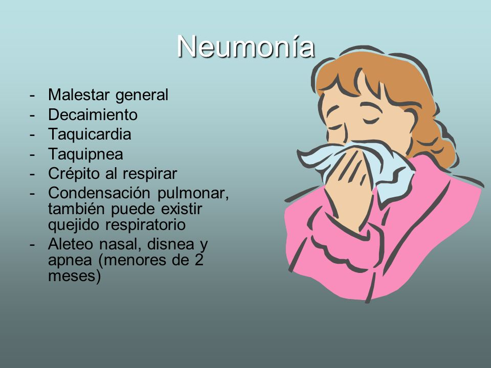 Neumonía Malestar general Decaimiento Taquicardia Taquipnea