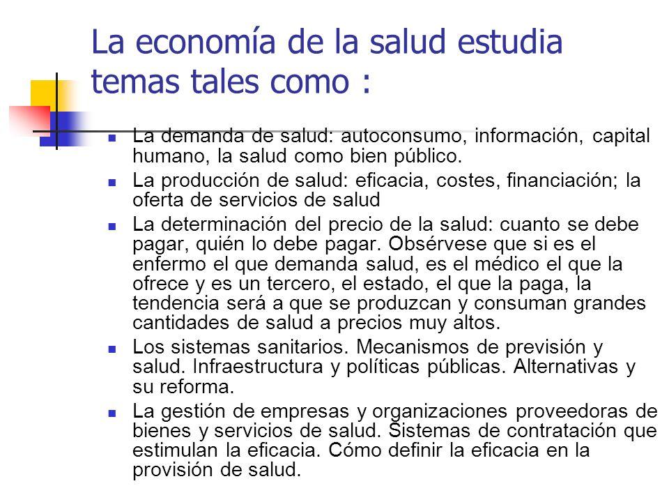 La economía de la salud estudia temas tales como :