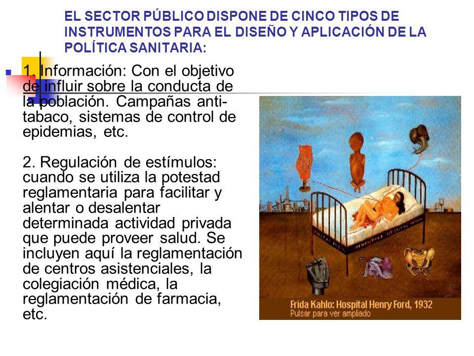 EL SECTOR PÚBLICO DISPONE DE CINCO TIPOS DE INSTRUMENTOS PARA EL DISEÑO Y APLICACIÓN DE LA POLÍTICA SANITARIA: