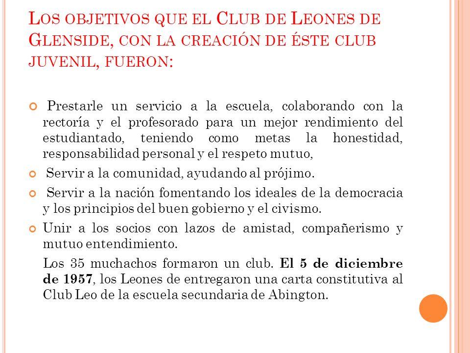 Los objetivos que el Club de Leones de Glenside, con la creación de éste club juvenil, fueron: