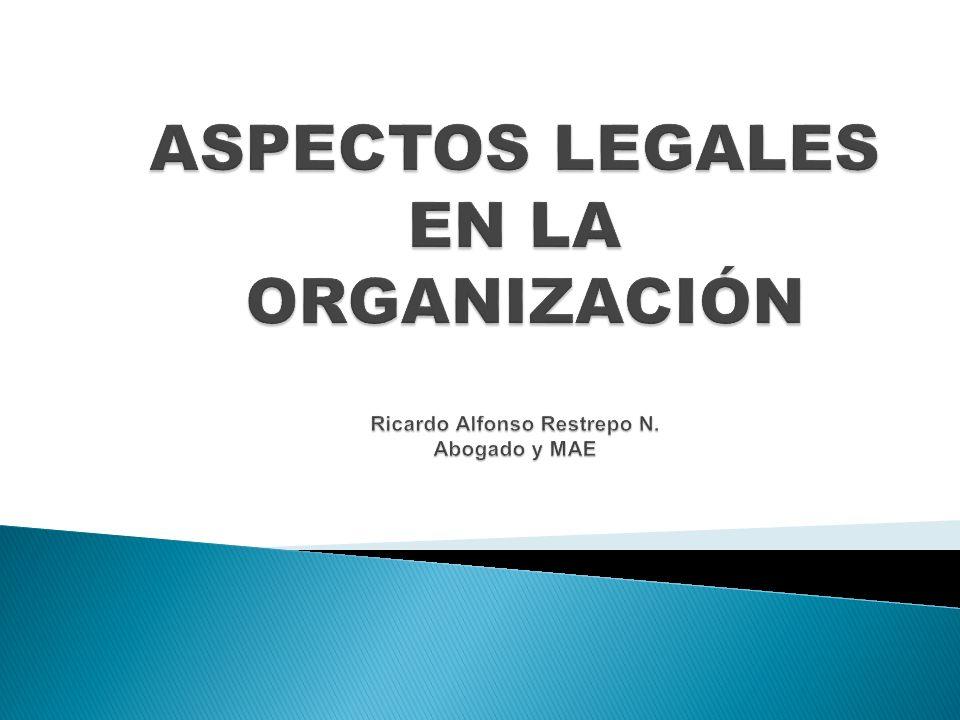 ASPECTOS LEGALES EN LA ORGANIZACIÓN Ricardo Alfonso Restrepo N