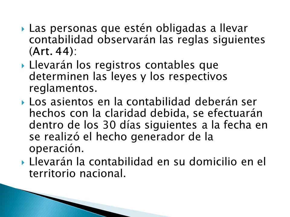 Las personas que estén obligadas a llevar contabilidad observarán las reglas siguientes (Art. 44):