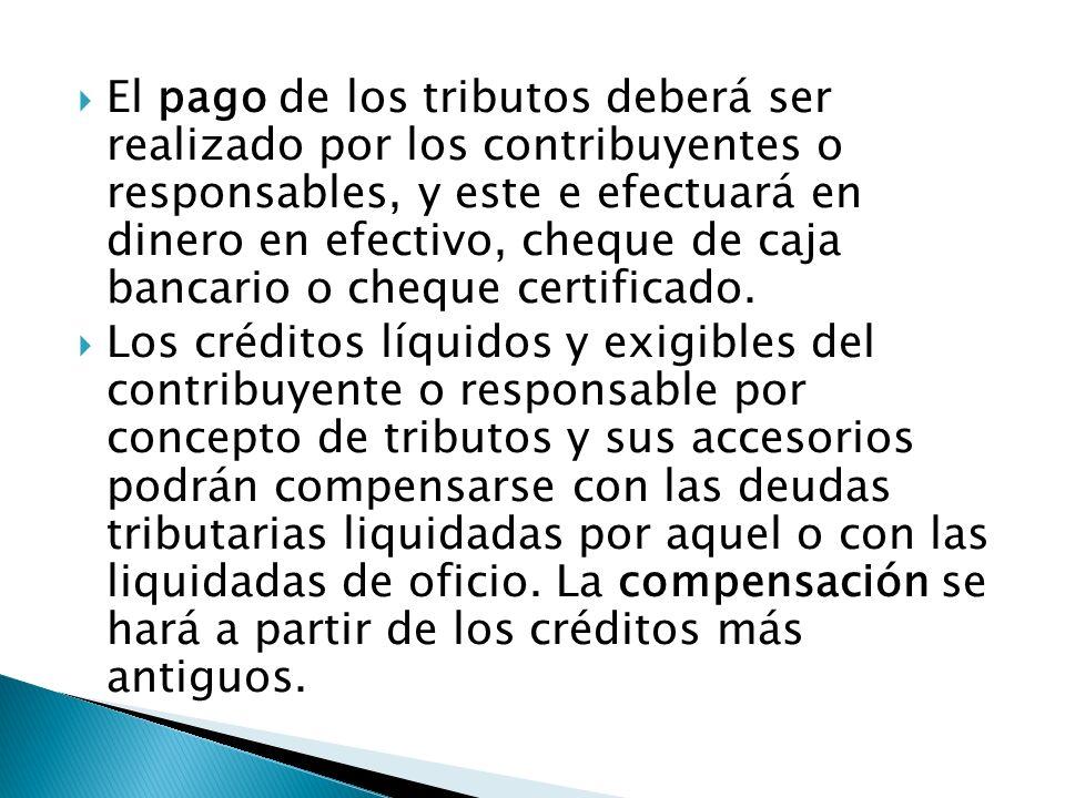 El pago de los tributos deberá ser realizado por los contribuyentes o responsables, y este e efectuará en dinero en efectivo, cheque de caja bancario o cheque certificado.