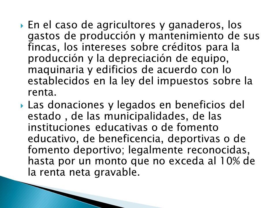 En el caso de agricultores y ganaderos, los gastos de producción y mantenimiento de sus fincas, los intereses sobre créditos para la producción y la depreciación de equipo, maquinaria y edificios de acuerdo con lo establecidos en la ley del impuestos sobre la renta.