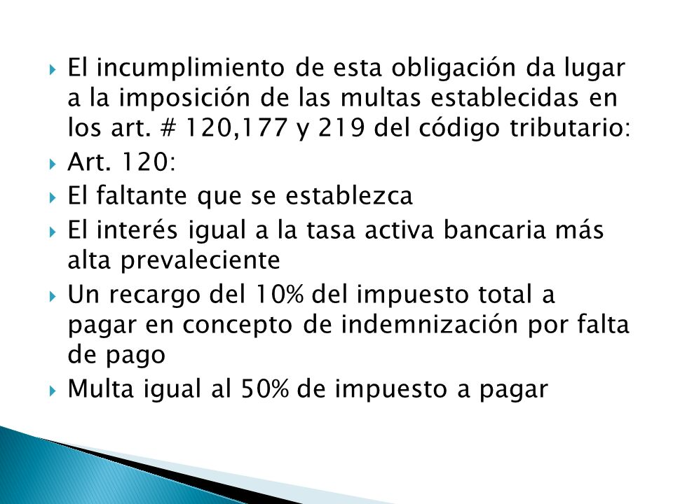 El incumplimiento de esta obligación da lugar a la imposición de las multas establecidas en los art. # 120,177 y 219 del código tributario: