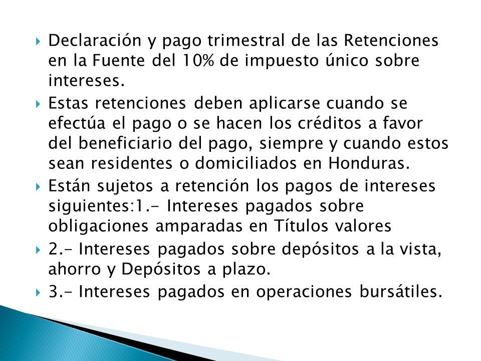 Declaración y pago trimestral de las Retenciones en la Fuente del 10% de impuesto único sobre intereses.