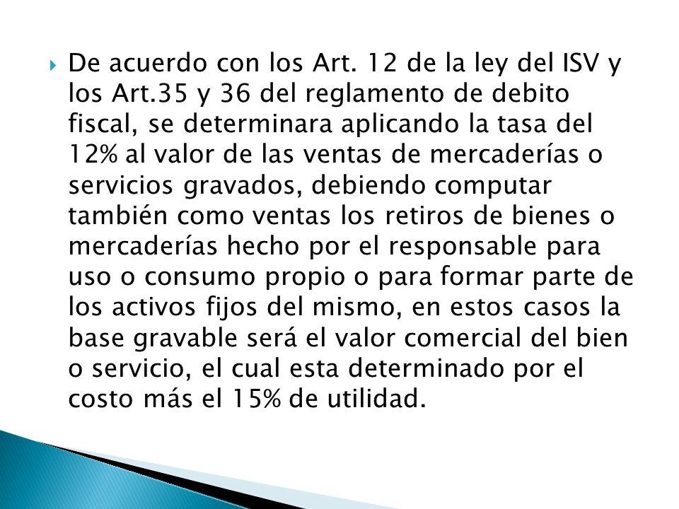 De acuerdo con los Art. 12 de la ley del ISV y los Art