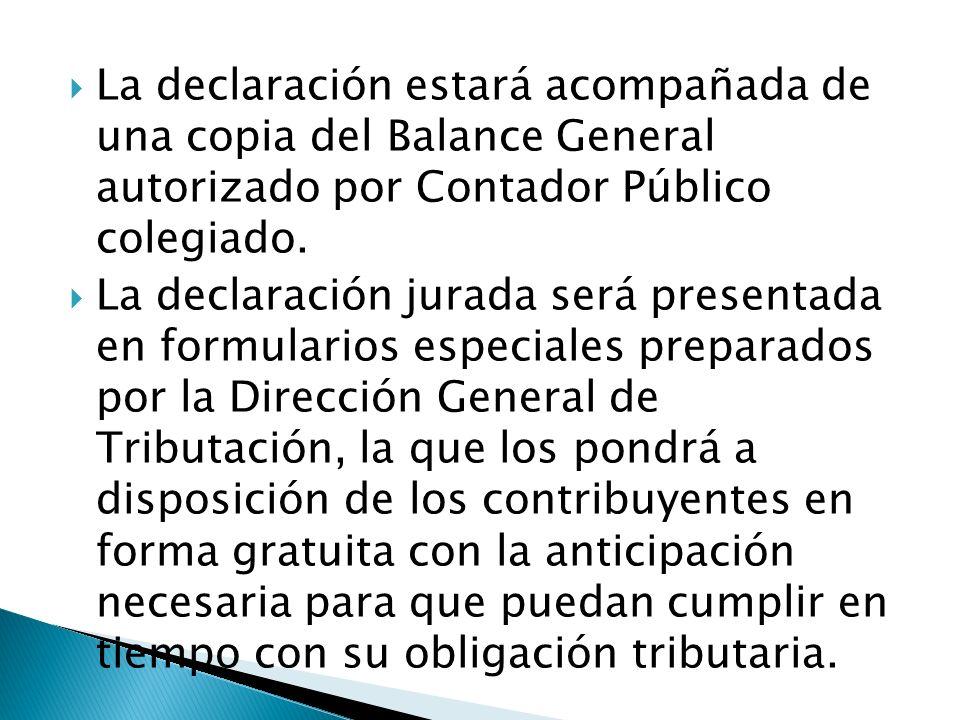 La declaración estará acompañada de una copia del Balance General autorizado por Contador Público colegiado.