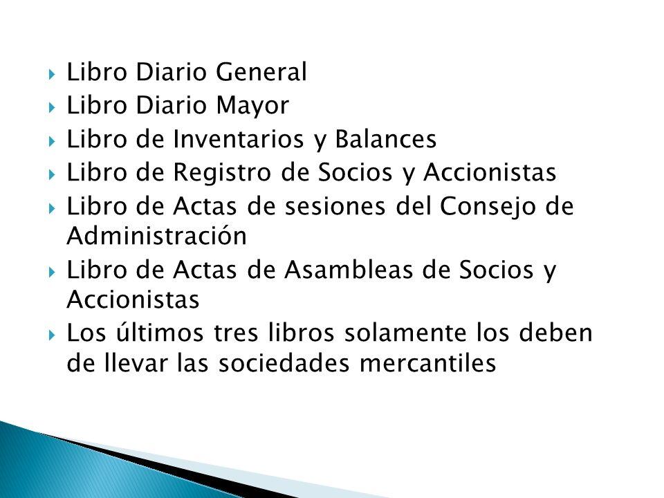 Libro Diario General Libro Diario Mayor. Libro de Inventarios y Balances. Libro de Registro de Socios y Accionistas.