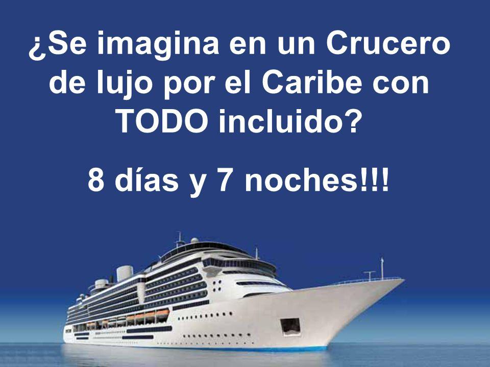 ¿Se imagina en un Crucero de lujo por el Caribe con TODO incluido