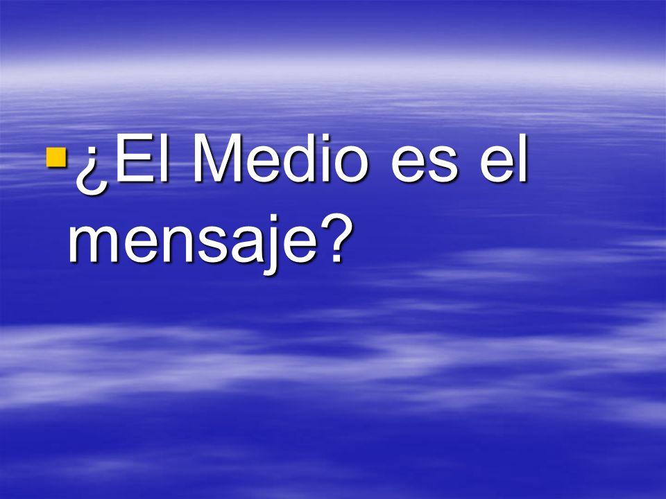 ¿El Medio es el mensaje