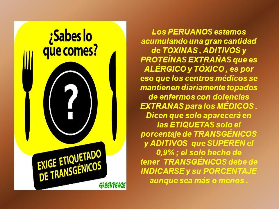 Los PERUANOS estamos acumulando una gran cantidad de TOXINAS , ADITIVOS y PROTEÍNAS EXTRAÑAS que es ALÉRGICO y TÓXICO , es por eso que los centros médicos se mantienen diariamente topados de enfermos con dolencias EXTRAÑAS para los MÉDICOS .