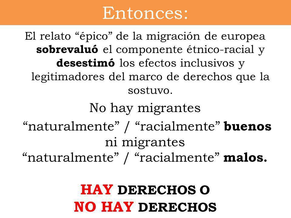 Entonces: HAY DERECHOS O NO HAY DERECHOS No hay migrantes