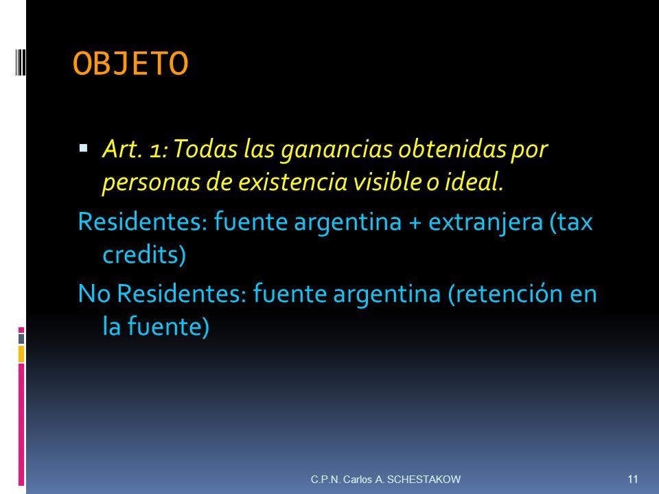 OBJETO Art. 1: Todas las ganancias obtenidas por personas de existencia visible o ideal. Residentes: fuente argentina + extranjera (tax credits)