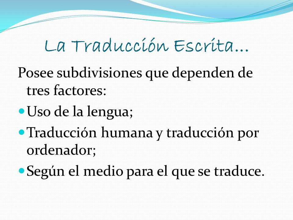 La Traducción Escrita... Posee subdivisiones que dependen de tres factores: Uso de la lengua; Traducción humana y traducción por ordenador;