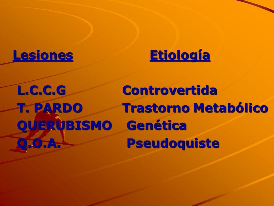 Lesiones EtiologíaL.C.C.G Controvertida.T. PARDO Trastorno Metabólico.