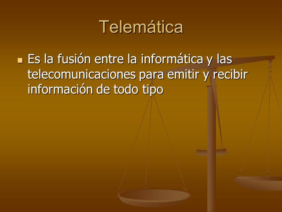 Telemática Es la fusión entre la informática y las telecomunicaciones para emitir y recibir información de todo tipo.