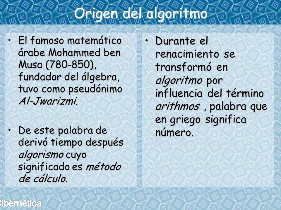 Origen del algoritmo El famoso matemático árabe Mohammed ben Musa (780-850), fundador del álgebra, tuvo como pseudónimo Al-Jwarizmi.