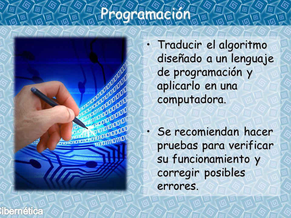 Programación Traducir el algoritmo diseñado a un lenguaje de programación y aplicarlo en una computadora.