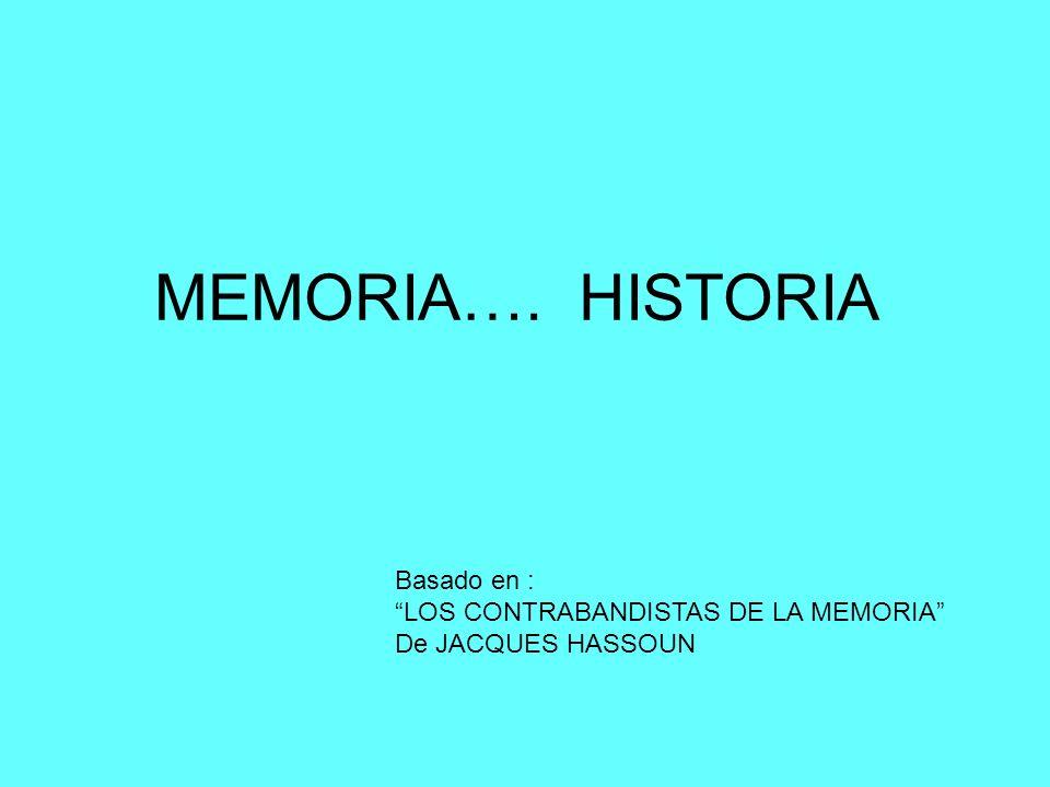 MEMORIA…. HISTORIA Basado en : LOS CONTRABANDISTAS DE LA MEMORIA De JACQUES HASSOUN