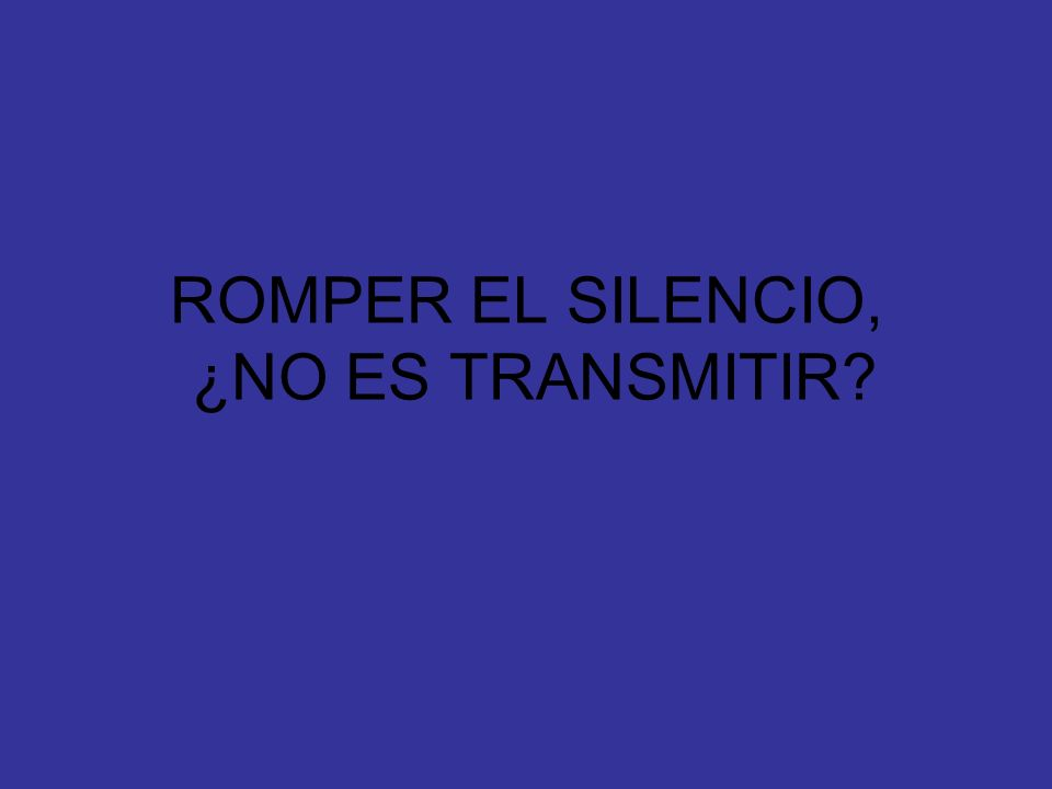 ROMPER EL SILENCIO, ¿NO ES TRANSMITIR