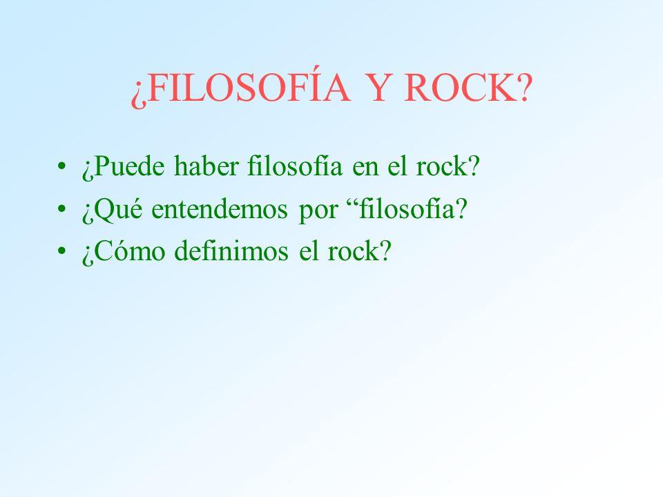¿FILOSOFÍA Y ROCK ¿Puede haber filosofía en el rock
