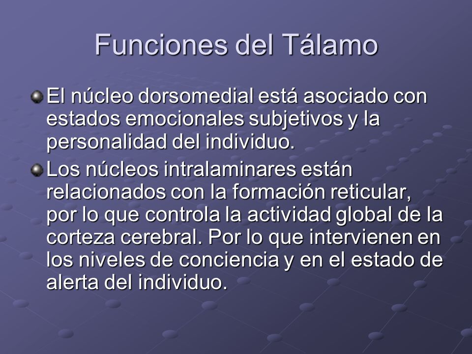 Funciones del TálamoEl núcleo dorsomedial está asociado con estados emocionales subjetivos y la personalidad del individuo.