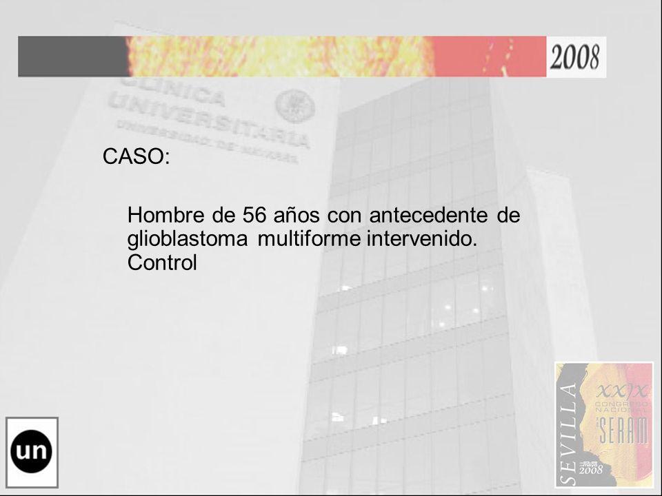 CASO: Hombre de 56 años con antecedente de glioblastoma multiforme intervenido. Control