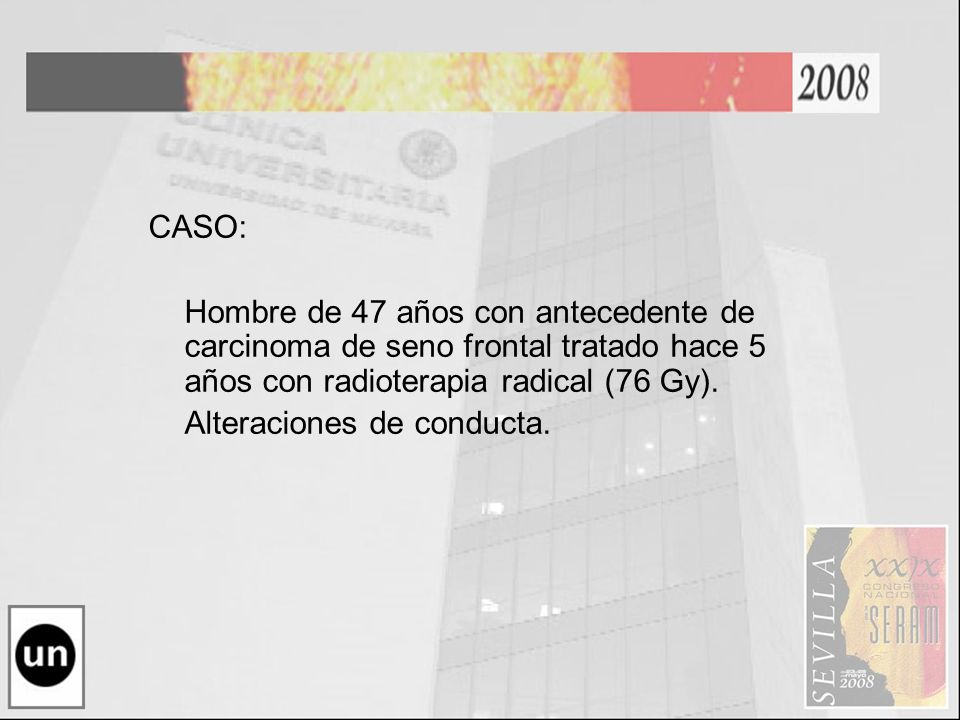 CASO: Hombre de 47 años con antecedente de carcinoma de seno frontal tratado hace 5 años con radioterapia radical (76 Gy).