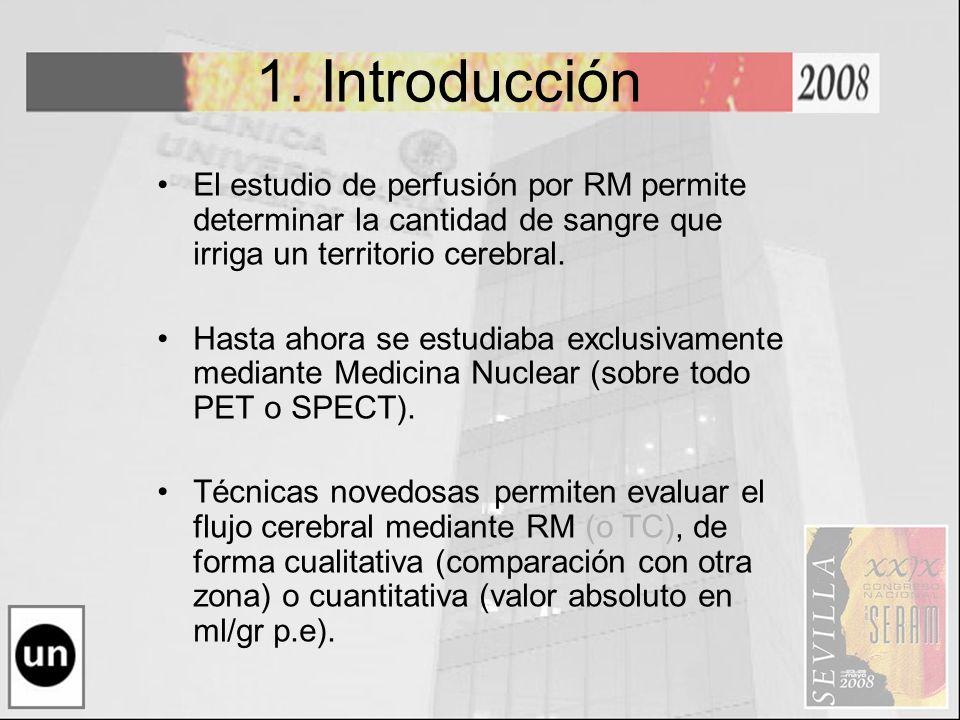 1. Introducción El estudio de perfusión por RM permite determinar la cantidad de sangre que irriga un territorio cerebral.