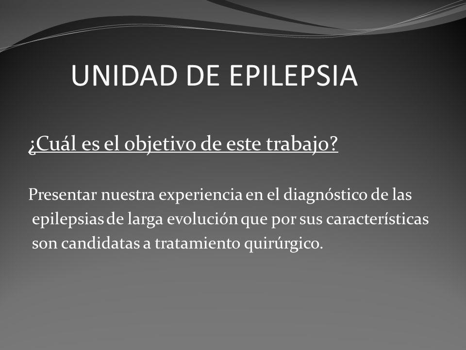 UNIDAD DE EPILEPSIA ¿Cuál es el objetivo de este trabajo