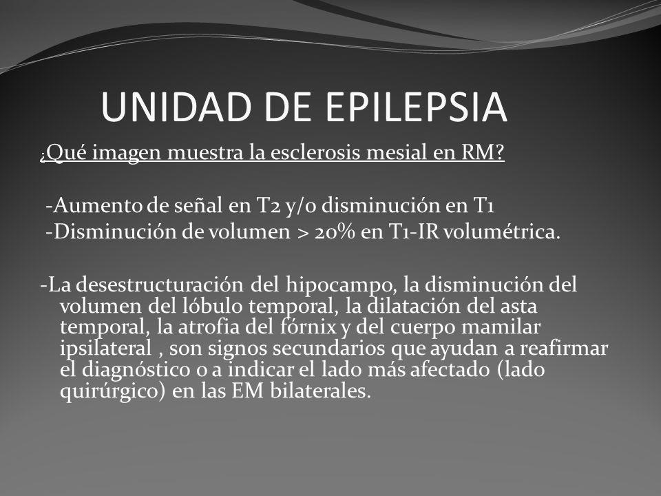 UNIDAD DE EPILEPSIA -Aumento de señal en T2 y/o disminución en T1