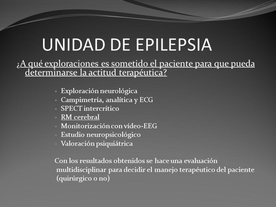 UNIDAD DE EPILEPSIA ¿A qué exploraciones es sometido el paciente para que pueda determinarse la actitud terapéutica