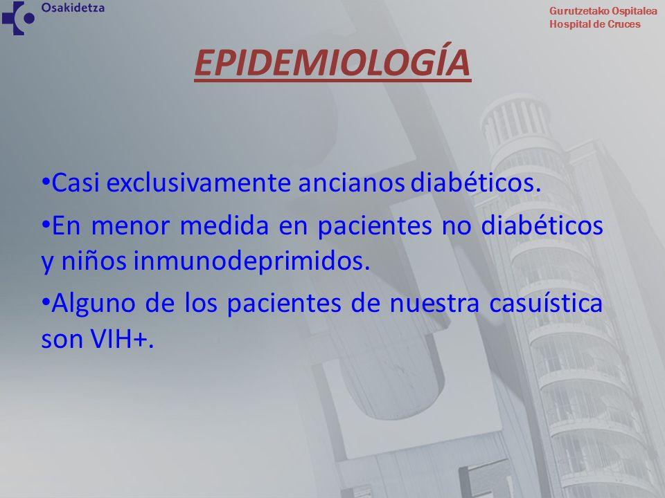EPIDEMIOLOGÍA Casi exclusivamente ancianos diabéticos.