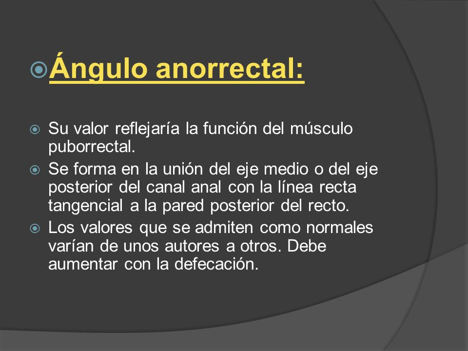 Ángulo anorrectal: Su valor reflejaría la función del músculo puborrectal.