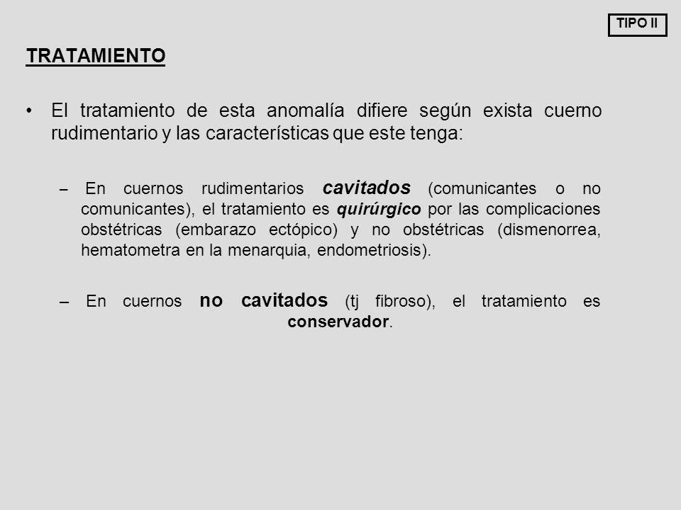 TIPO II TRATAMIENTO. El tratamiento de esta anomalía difiere según exista cuerno rudimentario y las características que este tenga: