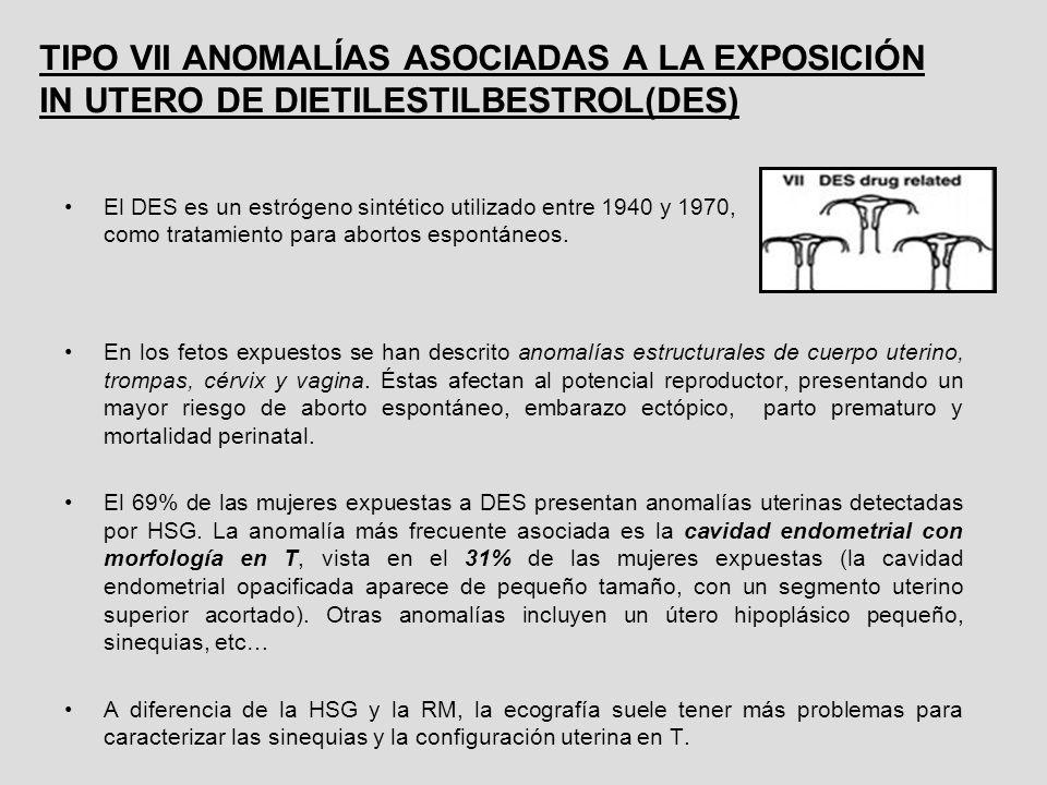 TIPO VII ANOMALÍAS ASOCIADAS A LA EXPOSICIÓN IN UTERO DE DIETILESTILBESTROL(DES)