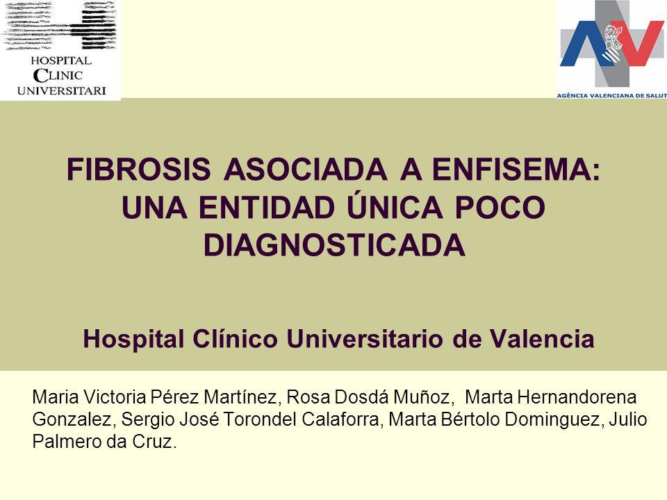 FIBROSIS ASOCIADA A ENFISEMA: UNA ENTIDAD ÚNICA POCO DIAGNOSTICADA Hospital Clínico Universitario de Valencia