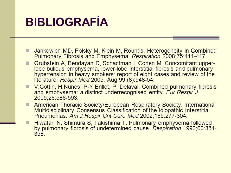BIBLIOGRAFÍAJankowich MD, Polsky M, Klein M, Rounds. Heterogeneity in Combined Pulmonary Fibrosis and Emphysema. Respiration 2008;75:411-417.