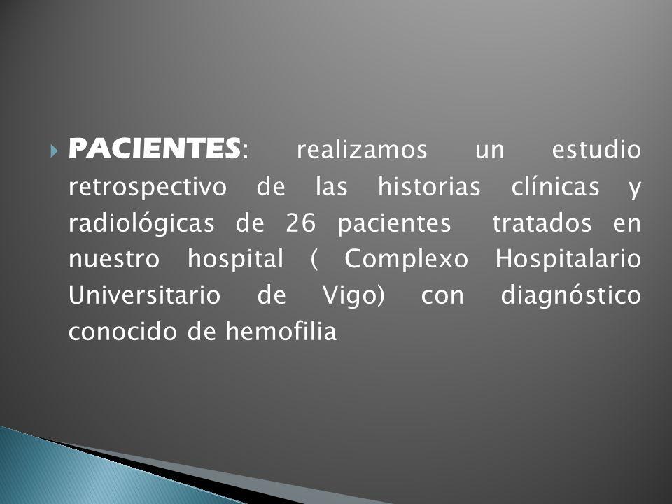 PACIENTES: realizamos un estudio retrospectivo de las historias clínicas y radiológicas de 26 pacientes tratados en nuestro hospital ( Complexo Hospitalario Universitario de Vigo) con diagnóstico conocido de hemofilia