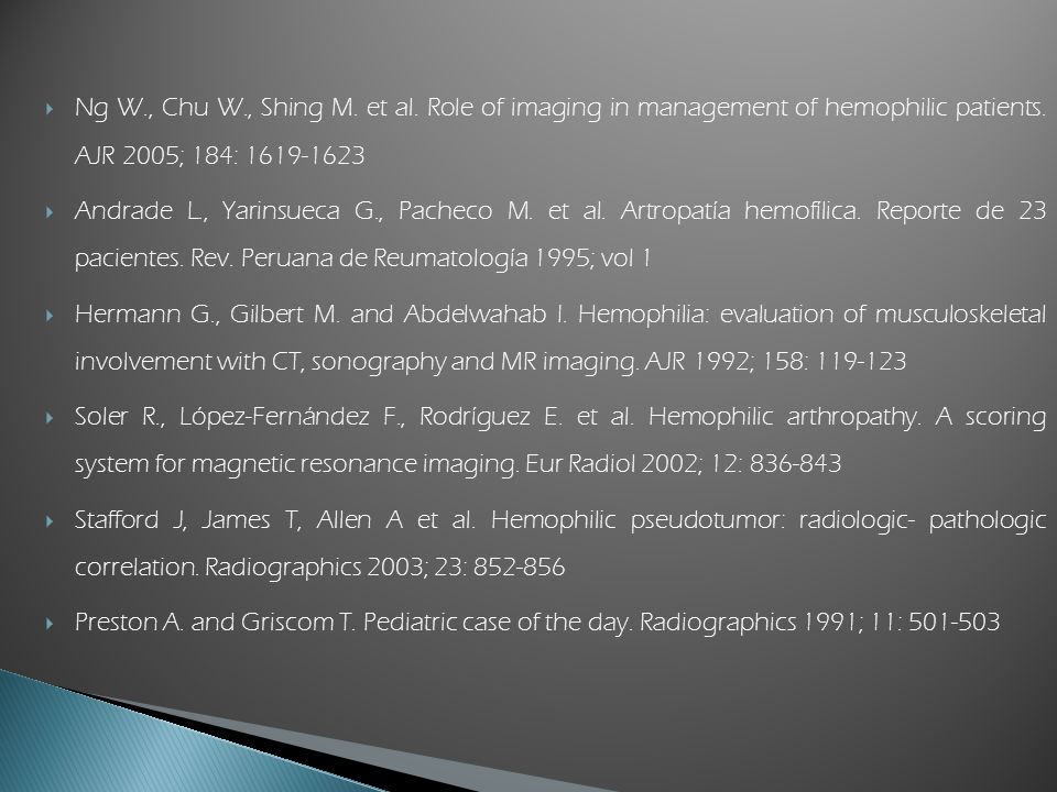 Ng W., Chu W., Shing M. et al. Role of imaging in management of hemophilic patients. AJR 2005; 184: 1619-1623