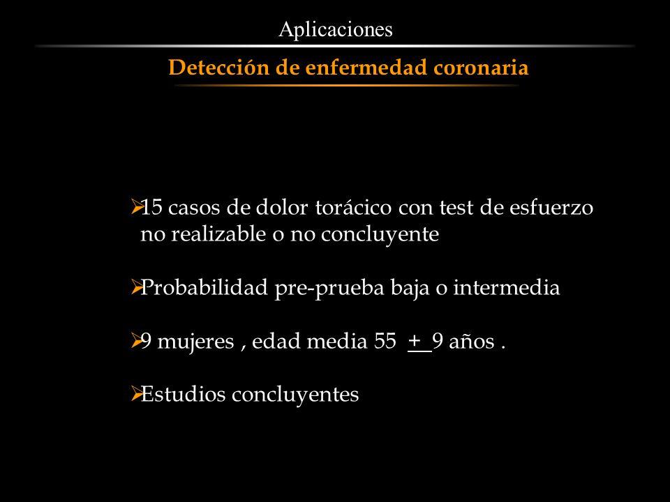 AplicacionesDetección de enfermedad coronaria. 15 casos de dolor torácico con test de esfuerzo. no realizable o no concluyente.