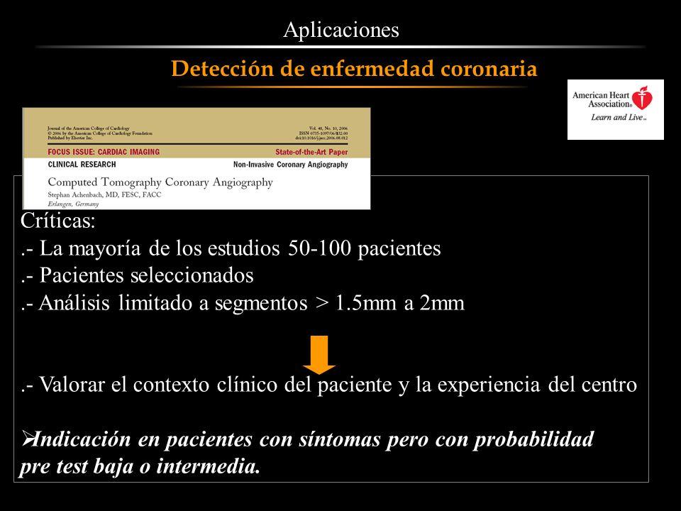 Aplicaciones Detección de enfermedad coronaria. Críticas: .- La mayoría de los estudios 50-100 pacientes.