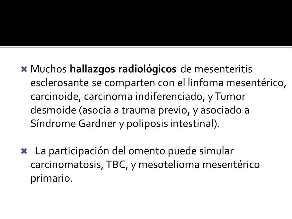 Muchos hallazgos radiológicos de mesenteritis esclerosante se comparten con el linfoma mesentérico, carcinoide, carcinoma indiferenciado, y Tumor desmoide (asocia a trauma previo, y asociado a Síndrome Gardner y poliposis intestinal).