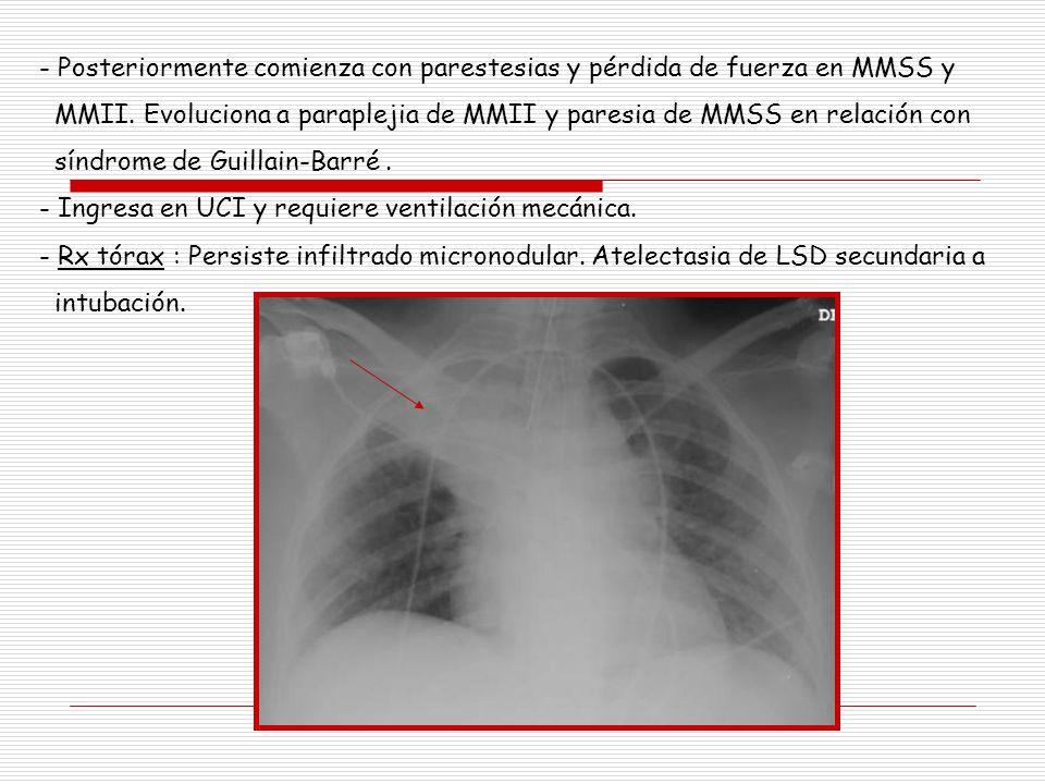 - Posteriormente comienza con parestesias y pérdida de fuerza en MMSS y