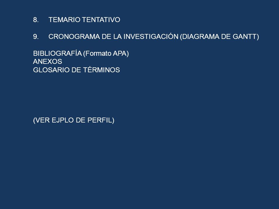 8. TEMARIO TENTATIVO 9. CRONOGRAMA DE LA INVESTIGACIÓN (DIAGRAMA DE GANTT) BIBLIOGRAFÍA (Formato APA)