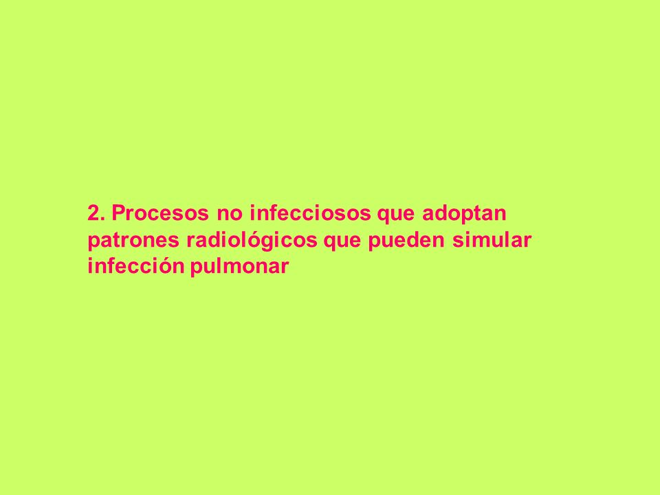 2. Procesos no infecciosos que adoptan patrones radiológicos que pueden simular infección pulmonar