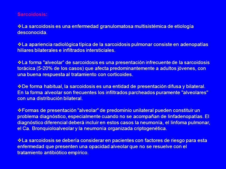 Sarcoidosis:La sarcoidosis es una enfermedad granulomatosa multisistémica de etiología desconocida.
