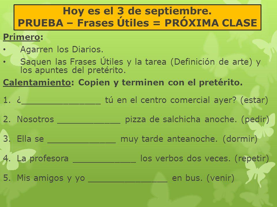 Hoy es el 3 de septiembre. PRUEBA – Frases Útiles = PRÓXIMA CLASE